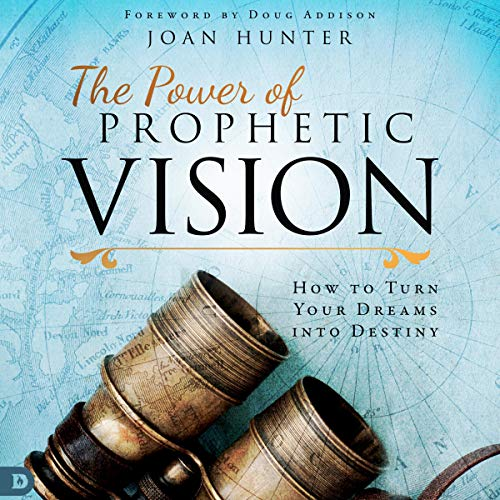 The Power of Prophetic Vision: How to Turn Your Dreams into Destiny cover art