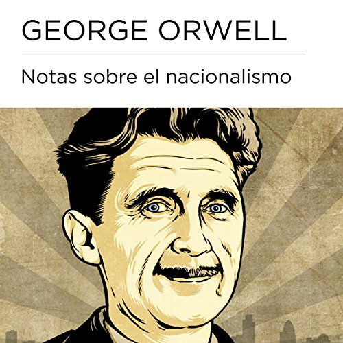 Notas sobre el nacionalismo [Notes on Nationalism] Audiobook By George Orwell cover art