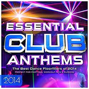 Essential Club Anthems 2014 - The Best Dancefloor Fillers for 2014 (Deluxe Digital Dance Edition)