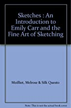 Sketches : An Introduction to Emily Carr and the Fine Art of Sketching