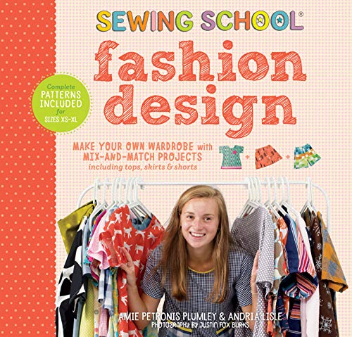Sewing School ® Fashion Design: Make Your Own Wardrobe with Mix-and-Match Projects Including Tops, Skirts & Shorts