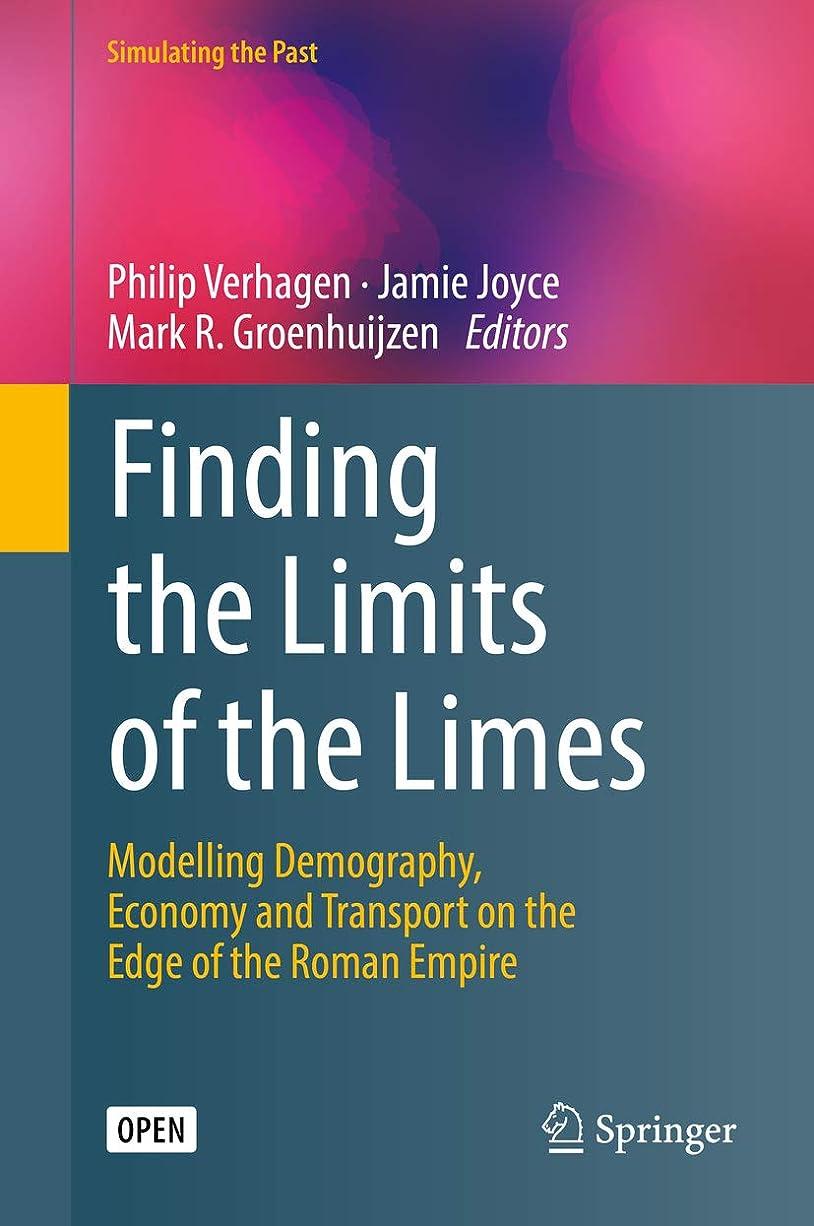 ご予約いたずらな餌Finding the Limits of the Limes: Modelling Demography, Economy and Transport on the Edge of the Roman Empire (Computational Social Sciences) (English Edition)