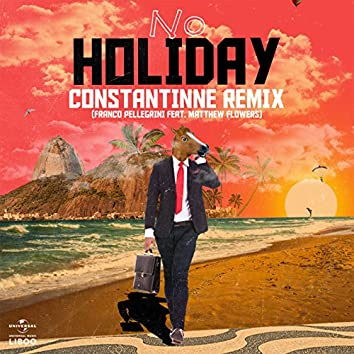 No Holiday (Constantinne Remix)