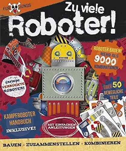 Für Jungs: Zu viele Roboter!: Bauen - Zusammenstellen - Kämpfen!