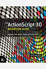 ActionScript 3.0 Migration Guide, The: Making the Move from ActionScript 2.0 Kindle Edition