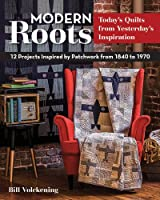 Modern Roots: Today's Quilts from Yesterday's Inspiration: 12 Projects Inspired by Patchwork from 1840 to 1970