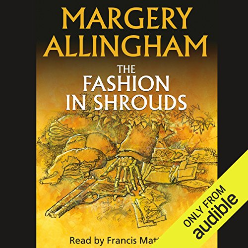 The Fashion in Shrouds                   By:                                                                                                                                 Margery Allingham                               Narrated by:                                                                                                                                 Francis Matthews                      Length: 12 hrs and 38 mins     78 ratings     Overall 4.5