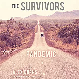 The Survivors     Pandemic              By:                                                                                                                                 Alex Burns                               Narrated by:                                                                                                                                 Zehra Jane Naqvi                      Length: 8 hrs and 17 mins     3 ratings     Overall 4.0