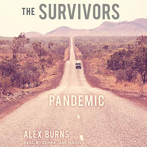 The Survivors     Pandemic              By:                                                                                                                                 Alex Burns                               Narrated by:                                                                                                                                 Zehra Jane Naqvi                      Length: 8 hrs and 17 mins     12 ratings     Overall 4.3