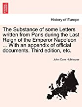 The Substance of Some Letters Written from Paris During the Last Reign of the Emperor Napoleon ... with an Appendix of Official Documents. Third Edition, Vol. II