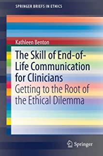 The Skill of End-of-Life Communication for Clinicians: Getting to the Root of the Ethical Dilemma