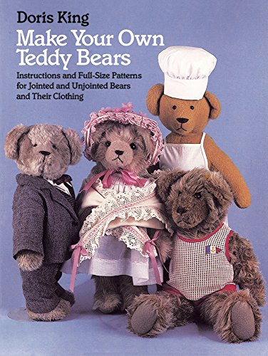 Compare Textbook Prices for Make Your Own Teddy Bears: Instructions and Full-Size Patterns for Jointed and Unjointed Bears and Their Clothing Dover Needlework Illustrated Edition ISBN 0800759249428 by King, Doris