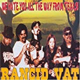 We Hate You All the Way From Texas by RANCID VAT (2005-05-03)