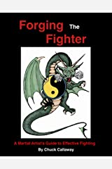 Forging the Fighter: A Martial Artist's Guide to Effective Fighting Kindle Edition