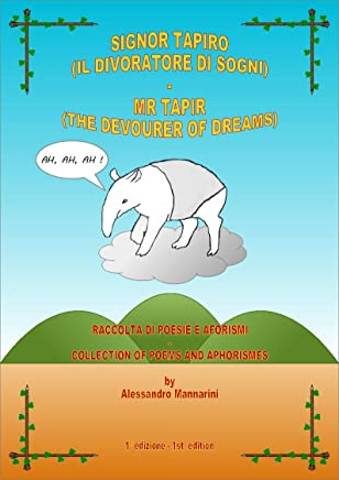 Signor Tapiro (Il divoratore di sogni) - MR Tapir (The Devourer of dreams): Raccolta di poesie e aforismi - Collection of poems and aphorisms