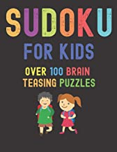 Sudoku For Kids Over 100 Brain Teasing Puzzles: 100 Beginner Large Print Sudoku Puzzles for 8-12 Year Olds (8.5 x 11 One For Every Page)