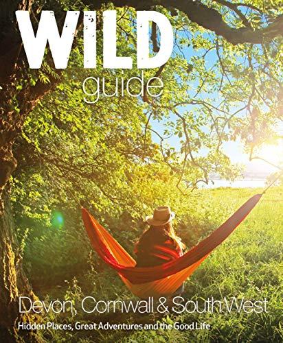 Wild Guide - Devon, Cornwall and South West: Devon, Cornwall and the South West