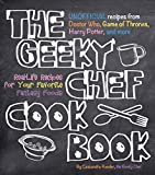 The Geeky Chef Cookbook: Real-Life Recipes for Your Favorite Fantasy Foods - Unofficial Recipes from Doctor Who, Game of Thrones, Harry Potter, and more: 1