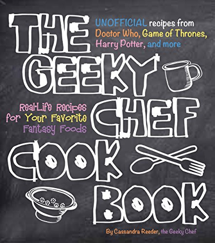 The Geeky Chef Cookbook: Real-Life Recipes for Your Favorite Fantasy Foods - Unofficial Recipes from Doctor Who, Game of Thrones, Harry Potter, and more