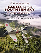 Eagles of the Southern Sky: The Tainan Air Group in WWII Volume One: New Guinea