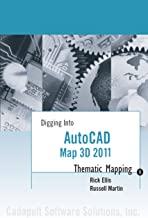 AutoCAD Map 3D 2011: Thematic Mapping (Digging Into AutoCAD Map 3D 2011)