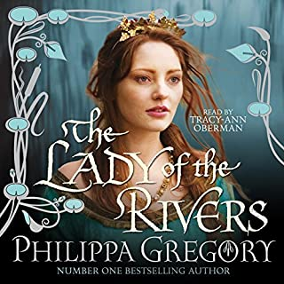 The Lady of the Rivers                   By:                                                                                                                                 Philippa Gregory                               Narrated by:                                                                                                                                 Tracy-Ann Oberman                      Length: 5 hrs and 57 mins     16 ratings     Overall 4.4
