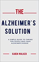 THE ALZHEIMER'S SOLUTION: A simple guide to caring for people who have Alzheimer disease (English Edition)