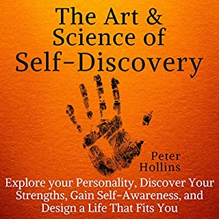 The Art and Science of Self-Discovery     Explore Your Personality, Discover Your Strengths, Gain Self-Awareness, and Design a Life That Fits You              Written by:                                                                                                                                 Peter Hollins                               Narrated by:                                                                                                                                 Peter Hollins                      Length: 3 hrs and 2 mins     Not rated yet     Overall 0.0