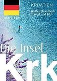 Die Insel Krk: Ein Reisehandbuch in Wort und Bild