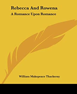 Rebecca And Rowena: A Romance Upon Romance