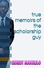 true memoirs of the scholarship guy