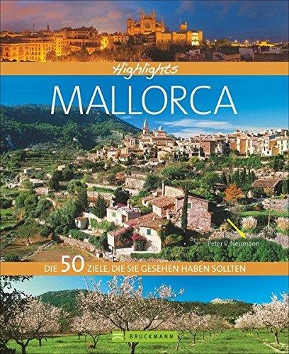 Highlights Mallorca: Die 50 Ziele, die Sie gesehen haben sollten. Ein Bildband und Reiseführer in einem mit Top-Zielen wie: Kathedrale von Palma, Valldemossa, Porto Cristo, Traumstrände im Süden