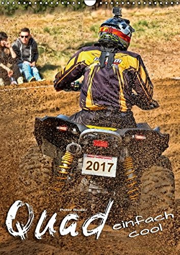 Quad - einfach cool (Wandkalender 2017 DIN A3 hoch): Quadfahren - unbeschreibliches Fahrgefühl mit viel Suchtpotenzial. (Monatskalender, 14 Seiten) (CALVENDO Sport)