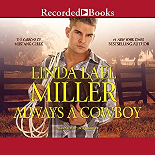 Always a Cowboy                   By:                                                                                                                                 Linda Lael Miller                               Narrated by:                                                                                                                                 Jack Garrett                      Length: 8 hrs and 58 mins     219 ratings     Overall 4.5
