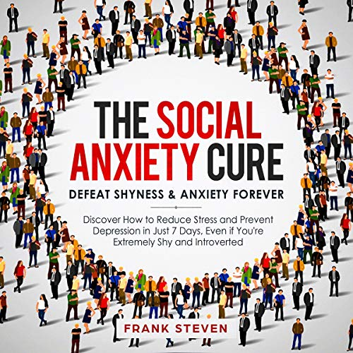The Social Anxiety Cure: Defeat Shyness & Anxiety Forever audiobook cover art