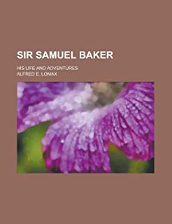 Sir Samuel Baker; His Life and Adventures