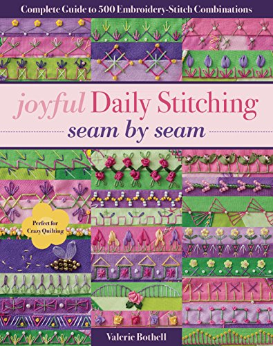 joyful Daily Stitching, seam by seam: Complete Guide to 500 Embroidery-Stitch Combinations, Perfect for Crazy Quiltingの詳細を見る