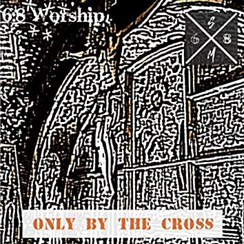 Only by the Cross