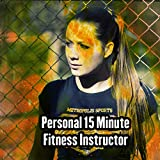 Personal 15 Minute Gym Instructor (Pt 3)