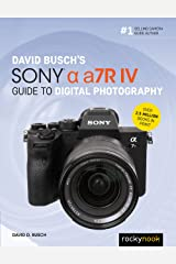 David Busch's Sony Alpha a7R IV Guide to Digital Photography (The David Busch Camera Guide Series) Kindle Edition