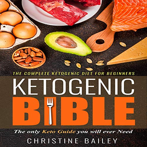 Ketogenic Bible - The Complete Ketogenic Diet for Beginners                   By:                                                                                                                                 Christine Bailey                               Narrated by:                                                                                                                                 Sylvia Rae                      Length: 3 hrs and 20 mins     Not rated yet     Overall 0.0