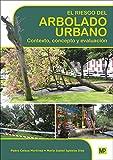 El riesgo del arbolado urbano. Contexto, concepto y evaluación (Forestales)