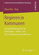 Regieren in Kommunen: Herausforderungen besser bewältigen - Außen- und Binnenorientierung beeinflussen (Theorie und Praxis...