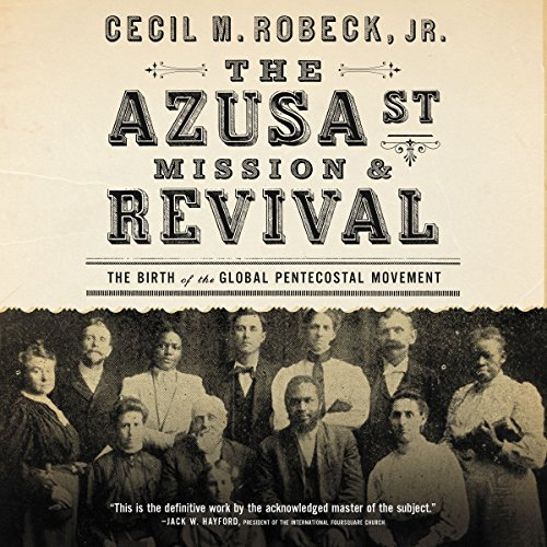 The Azusa Street Mission and Revival     The Birth of the Global Pentecostal Movement              By:                                                                                                                                 Cecil M. Robeck                               Narrated by:                                                                                                                                 Barry Scott                      Length: 13 hrs and 20 mins     Not rated yet     Overall 0.0