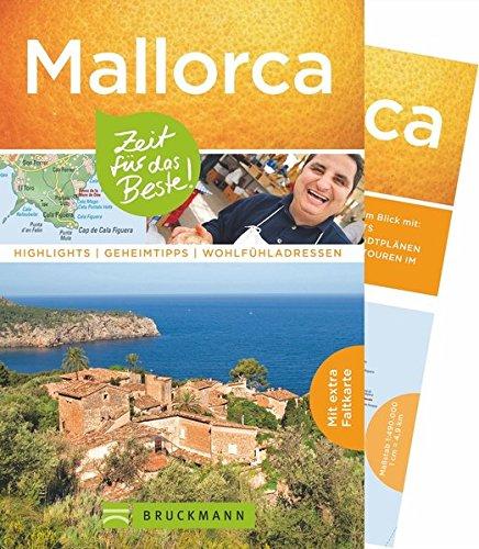 Bruckmann Reiseführer Mallorca: Zeit für das Beste. Highlights, Geheimtipps, Wohlfühladressen. Inklusive Faltkarte zum Herausnehmen