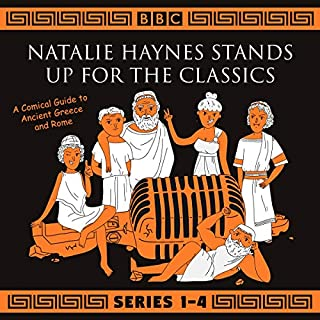 Natalie Haynes Stands Up for the Classics: Series 1-4     A Comical Guide to Ancient Greece and Rome              By:                                                                                                                                 Natalie Haynes                               Narrated by:                                                                                                                                 Natalie Haynes                      Length: 7 hrs and 19 mins     11 ratings     Overall 4.6