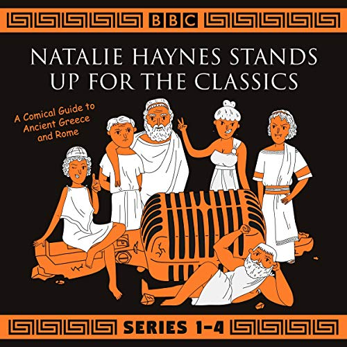 Natalie Haynes Stands Up for the Classics: Series 1-4     A Comical Guide to Ancient Greece and Rome              By:                                                                                                                                 Natalie Haynes                               Narrated by:                                                                                                                                 Natalie Haynes                      Length: 7 hrs and 19 mins     21 ratings     Overall 4.8