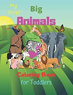 My First Big Animals Coloring Book for Toddlers: Fun Children's Coloring Book with 100 Adorable Animal Pages for Toddlers ...