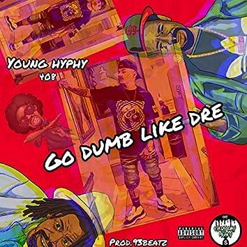 Go Dumb Like Dre