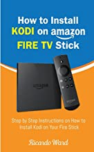 How to Install Kodi on Amazon Fire TV Stick: Step by Step Instructions on How to Install Kodi on Your Fire Stick
